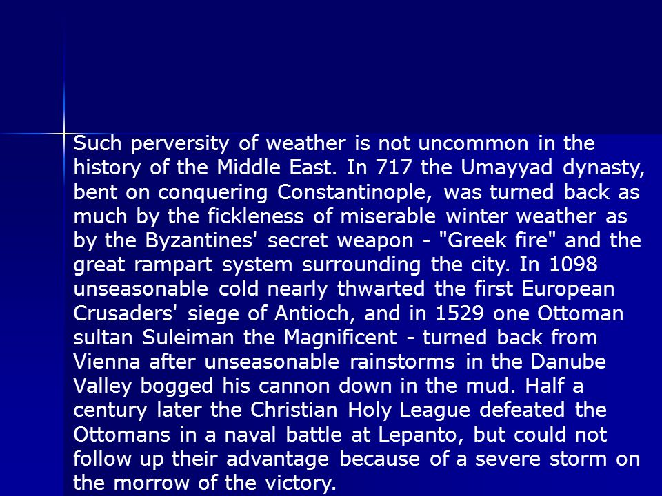 Such perversity of weather is not uncommon in the history of the Middle East.