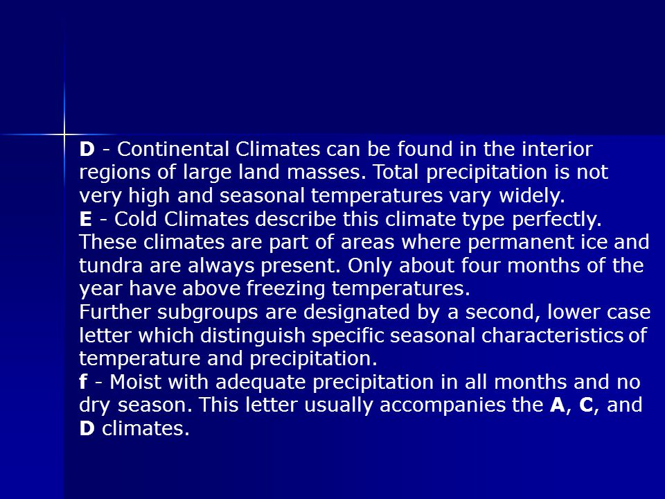 D - Continental Climates can be found in the interior regions of large land masses.