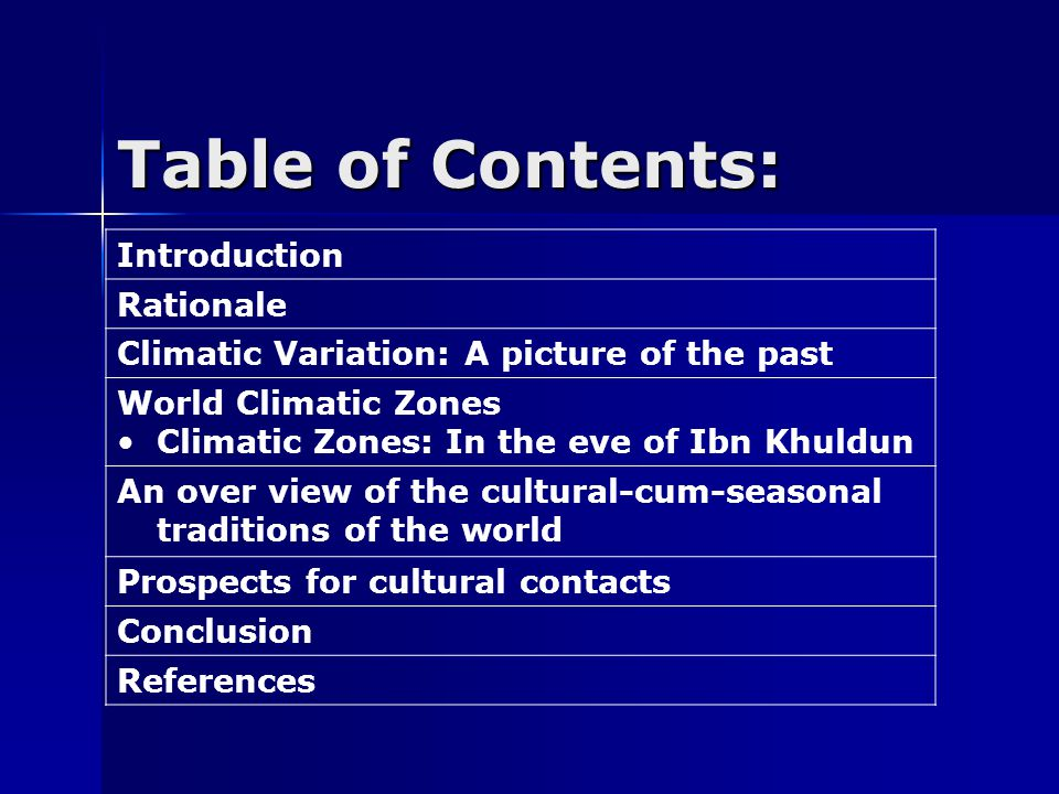 Table of Contents: Introduction Rationale Climatic Variation: A picture of the past World Climatic Zones Climatic Zones: In the eve of Ibn Khuldun An over view of the cultural-cum-seasonal traditions of the world Prospects for cultural contacts Conclusion References