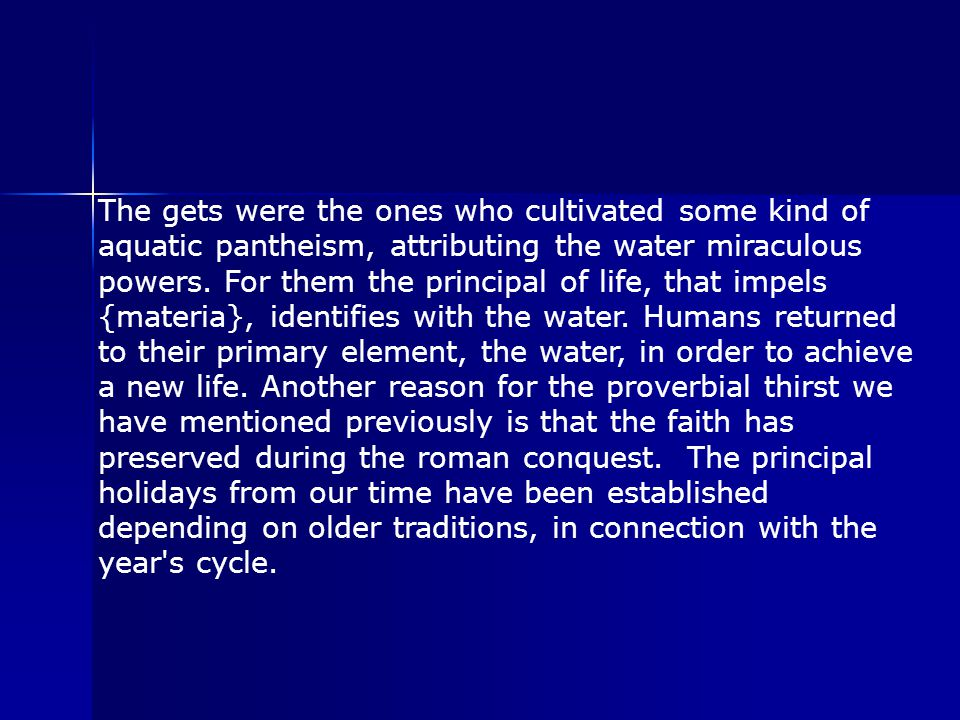 The gets were the ones who cultivated some kind of aquatic pantheism, attributing the water miraculous powers.