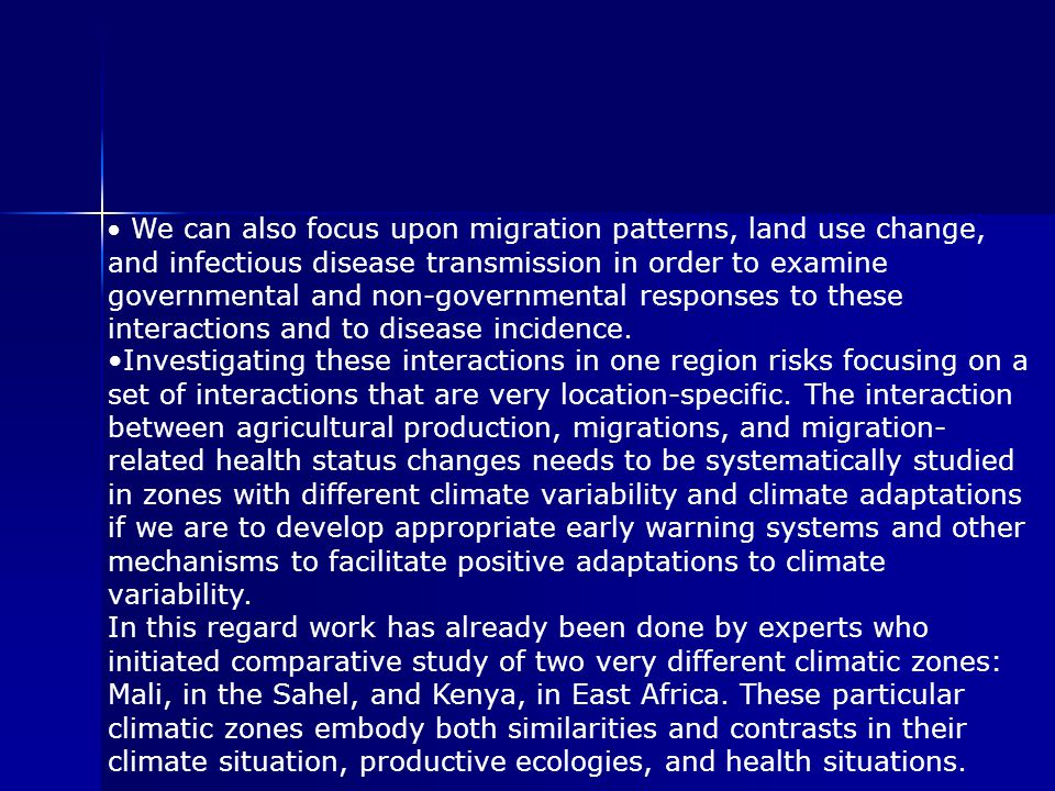  We can also focus upon migration patterns, land use change, and infectious disease transmission in order to examine governmental and non-governmental responses to these interactions and to disease incidence.
