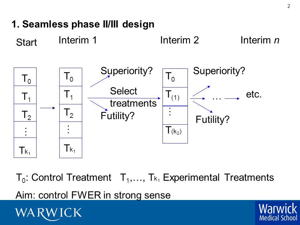2 Start T 0 T 1 T 2  T k 1 T 0 : Control Treatment T 1,…, T k 1 Experimental Treatments Superiority.