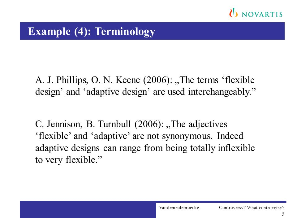 """Example (4): Terminology Vandemeulebroecke Controversy? What controversy? 5 A. J. Phillips, O. N. Keene (2006): """"The terms 'flexible design' and 'adap"""