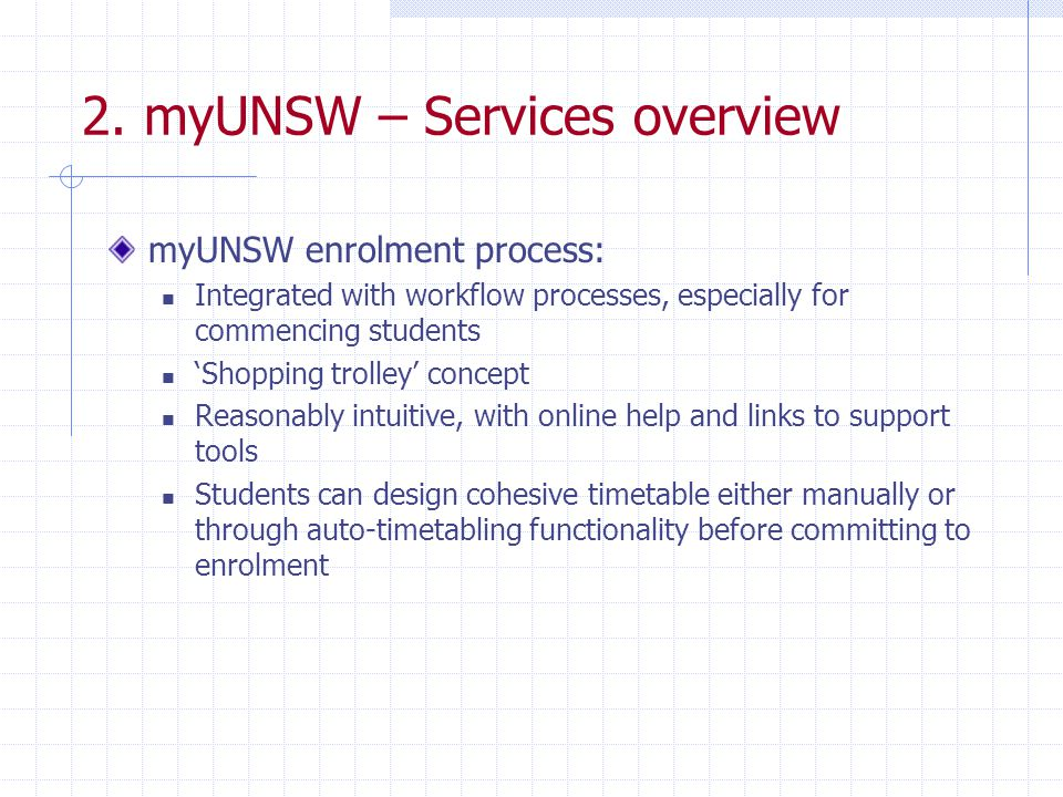 2. myUNSW – Services overview myUNSW enrolment process: Integrated with workflow processes, especially for commencing students 'Shopping trolley' conc