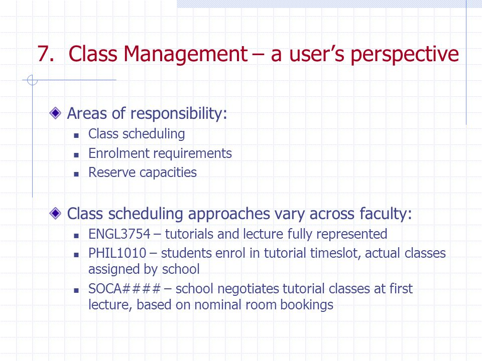7. Class Management – a user's perspective Areas of responsibility: Class scheduling Enrolment requirements Reserve capacities Class scheduling approa
