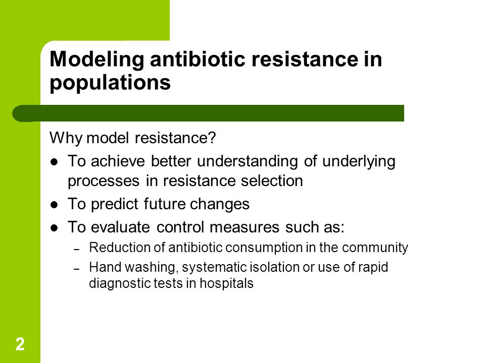 2 Modeling antibiotic resistance in populations Why model resistance.