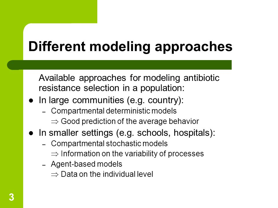 3 Different modeling approaches Available approaches for modeling antibiotic resistance selection in a population: In large communities (e.g.