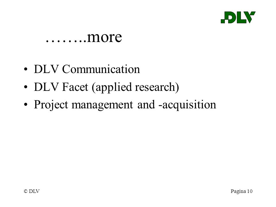 © DLVPagina 10 ……..more DLV Communication DLV Facet (applied research) Project management and -acquisition