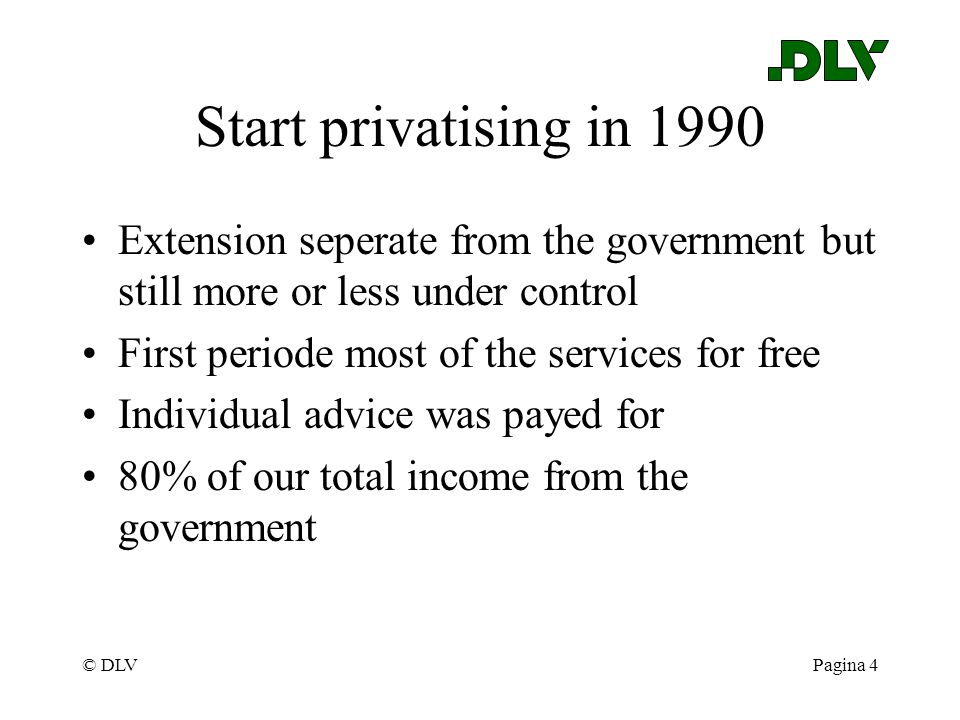 © DLVPagina 4 Start privatising in 1990 Extension seperate from the government but still more or less under control First periode most of the services