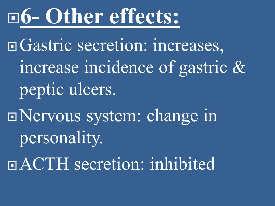  6- Other effects:  Gastric secretion: increases, increase incidence of gastric & peptic ulcers.