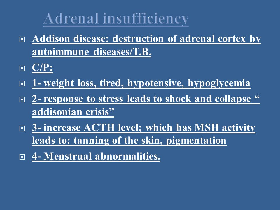  Addison disease: destruction of adrenal cortex by autoimmune diseases/T.B.