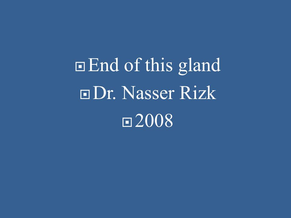  End of this gland  Dr. Nasser Rizk  2008