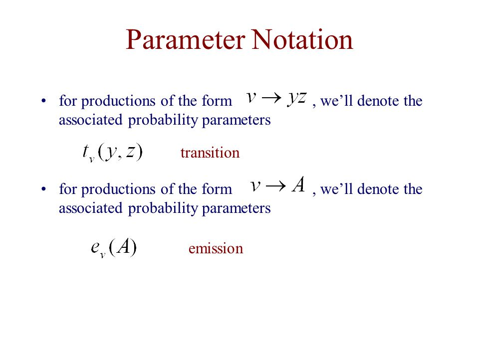 Parameter Notation for productions of the form, we'll denote the associated probability parameters transition emission