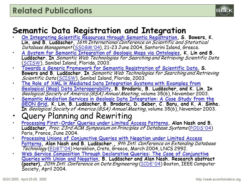 ISGC'2005, April 25-29, 2005 SWDBAug 29, 2004 http://seek.ecoinformatics.org Related Publications Semantic Data Registration and Integration On Integrating Scientific Resources through Semantic Registration, S.