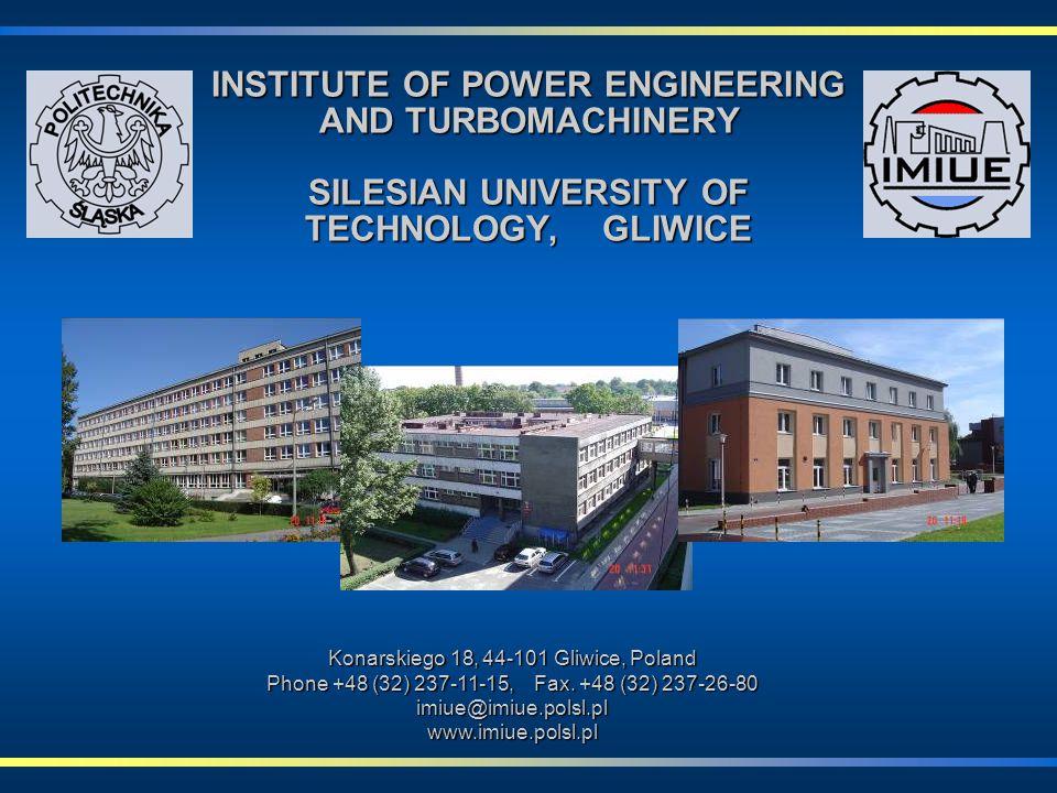 INSTITUTE OF POWER ENGINEERING AND TURBOMACHINERY SILESIAN UNIVERSITY OF TECHNOLOGY, GLIWICE Konarskiego 18, 44-101 Gliwice, Poland Phone +48 (32) 237-11-15, Fax.