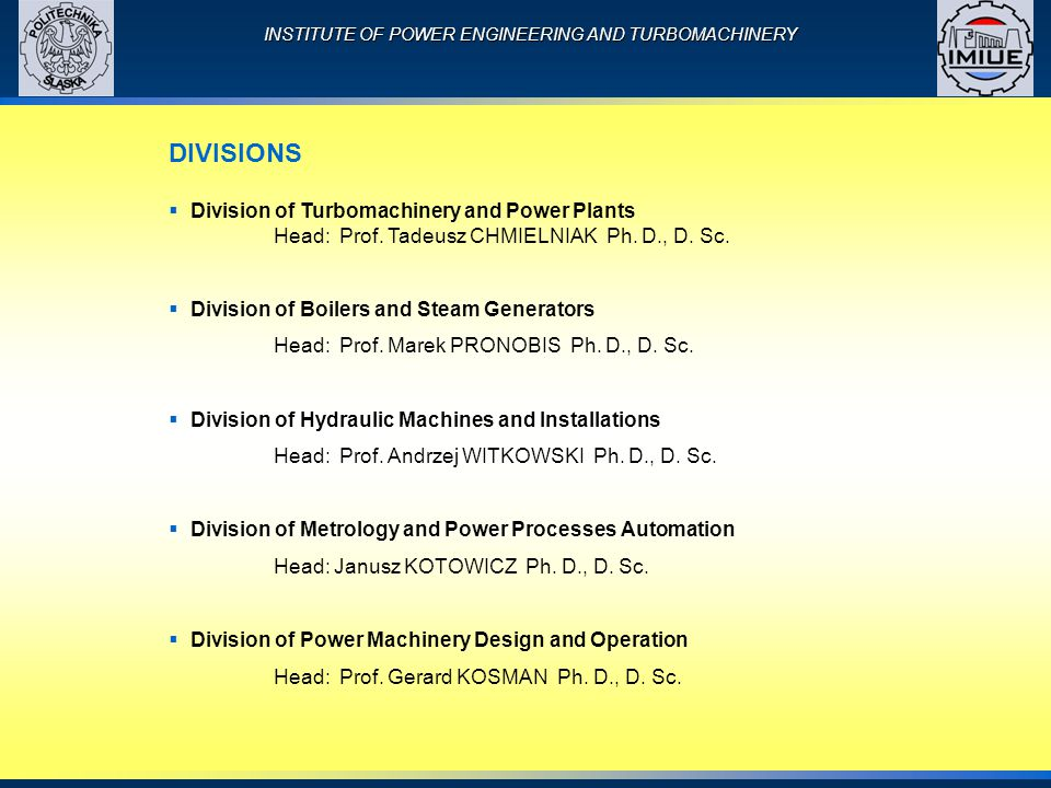 INSTITUTE OF POWER ENGINEERING AND TURBOMACHINERY DIVISIONS  Division of Turbomachinery and Power Plants Head: Prof.