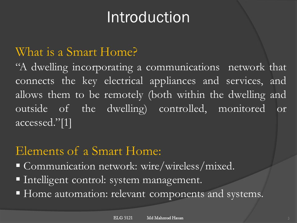 Outline 2  Introduction  Smart Home System  Current Scenarios  Future Scenarios  Research Challenges  Concluding Remarks ELG 5121 Md Mahmud Hasan