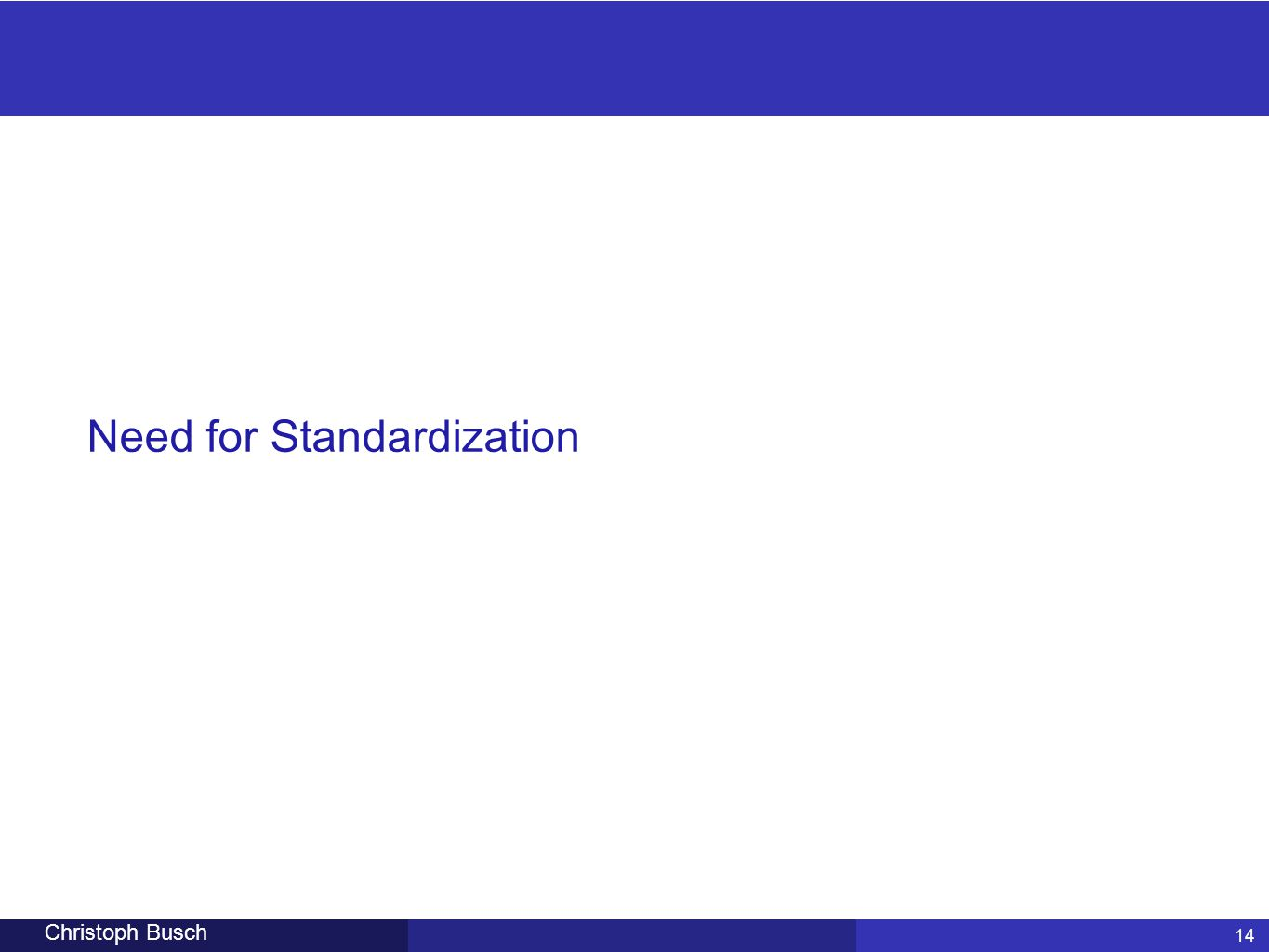 14 Christoph Busch Need for Standardization 14