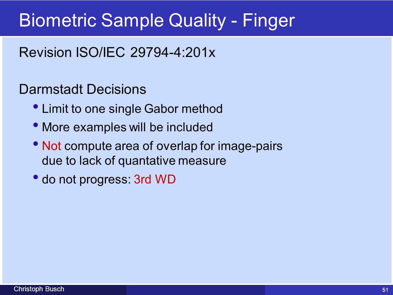 51 Christoph Busch Biometric Sample Quality - Finger Revision ISO/IEC 29794-4:201x Darmstadt Decisions Limit to one single Gabor method More examples