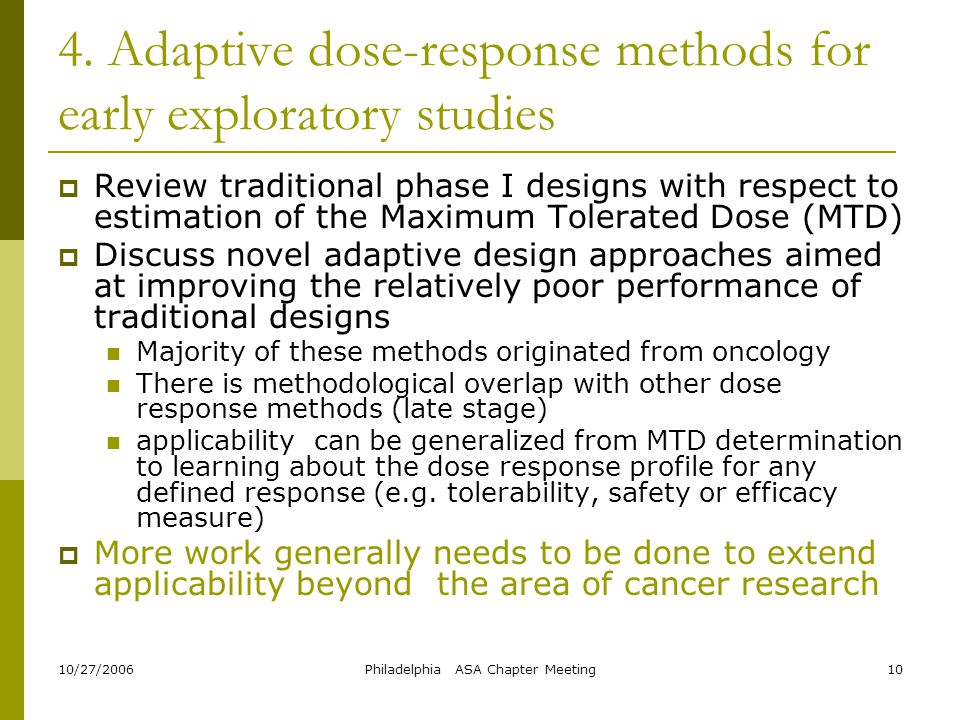 10/27/2006Philadelphia ASA Chapter Meeting10 4. Adaptive dose-response methods for early exploratory studies  Review traditional phase I designs with