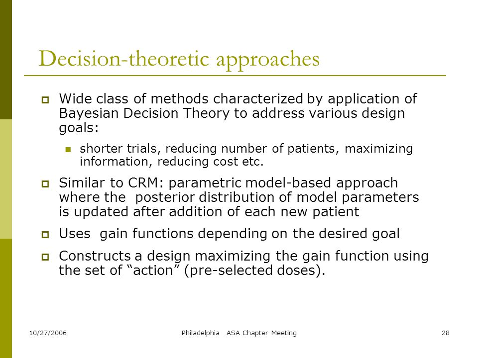 10/27/2006Philadelphia ASA Chapter Meeting28 Decision-theoretic approaches  Wide class of methods characterized by application of Bayesian Decision T