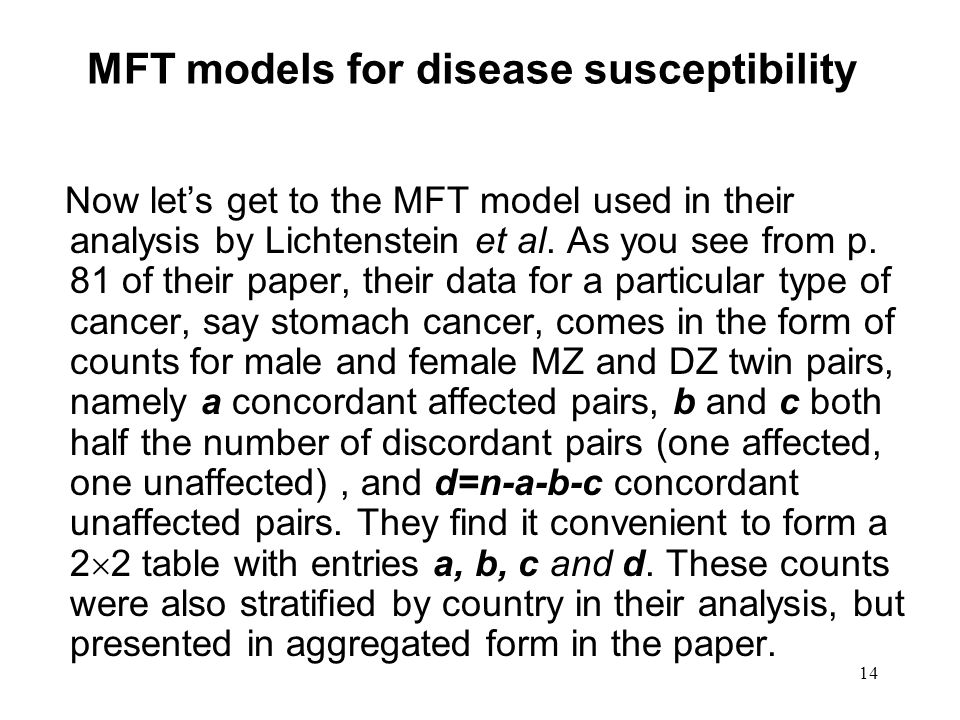 14 MFT models for disease susceptibility Now let's get to the MFT model used in their analysis by Lichtenstein et al.