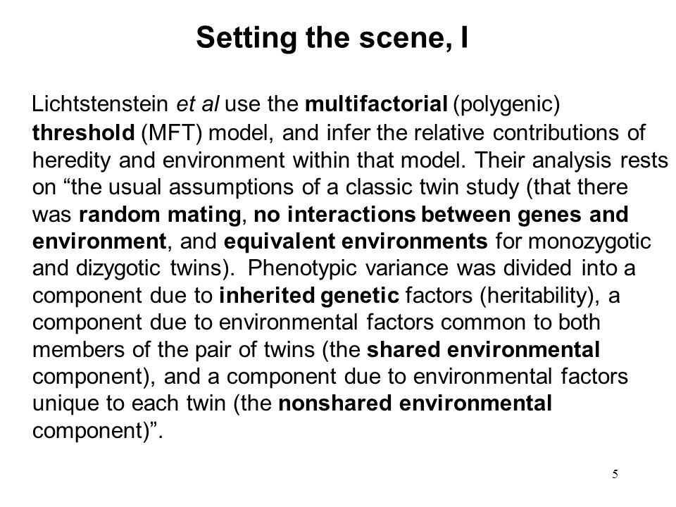 5 Setting the scene, I Lichtstenstein et al use the multifactorial (polygenic) threshold (MFT) model, and infer the relative contributions of heredity and environment within that model.