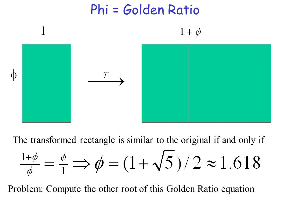 Phi = Golden Ratio The transformed rectangle is similar to the original if and only if Problem: Compute the other root of this Golden Ratio equation