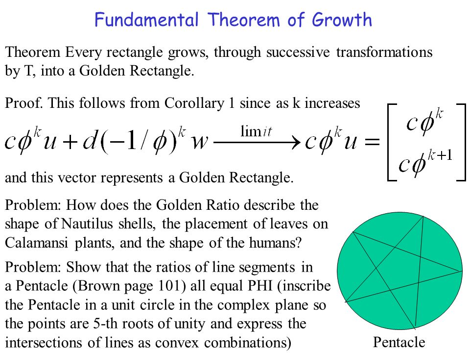 Fundamental Theorem of Growth Theorem Every rectangle grows, through successive transformations by T, into a Golden Rectangle. Proof. This follows fro