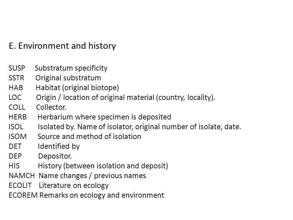 E. Environment and history SUSP Substratum specificity SSTR Original substratum HAB Habitat (original biotope) LOC Origin / location of original mater