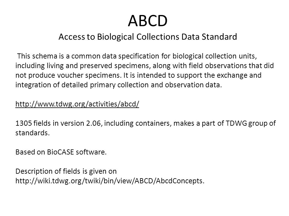 ABCD Access to Biological Collections Data Standard This schema is a common data specification for biological collection units, including living and p