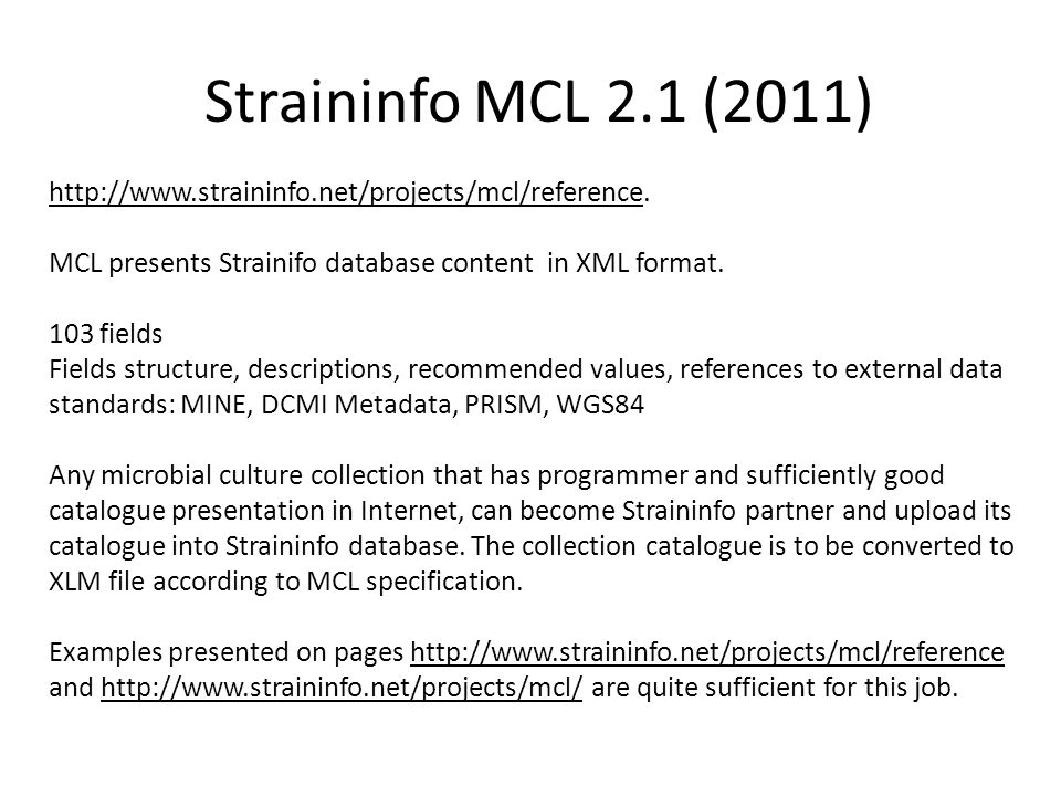 Straininfo MCL 2.1 (2011) http://www.straininfo.net/projects/mcl/reference. MCL presents Strainifo database content in XML format. 103 fields Fields s