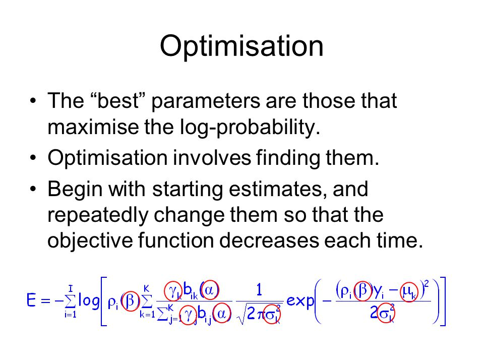 Optimisation The best parameters are those that maximise the log-probability.