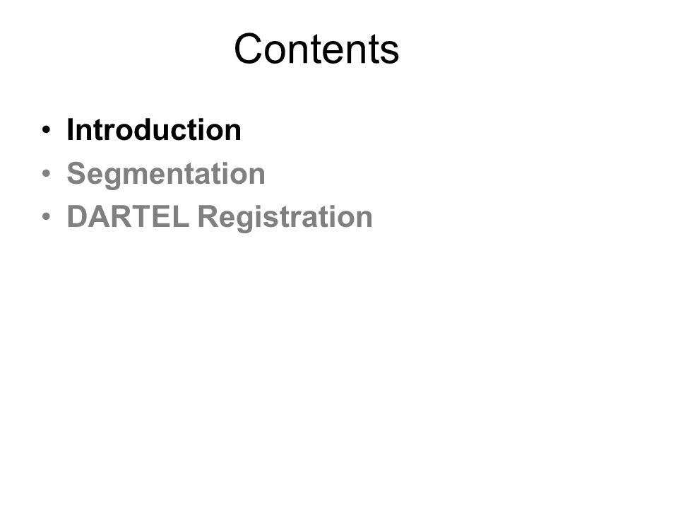 Contents Introduction Segmentation DARTEL Registration
