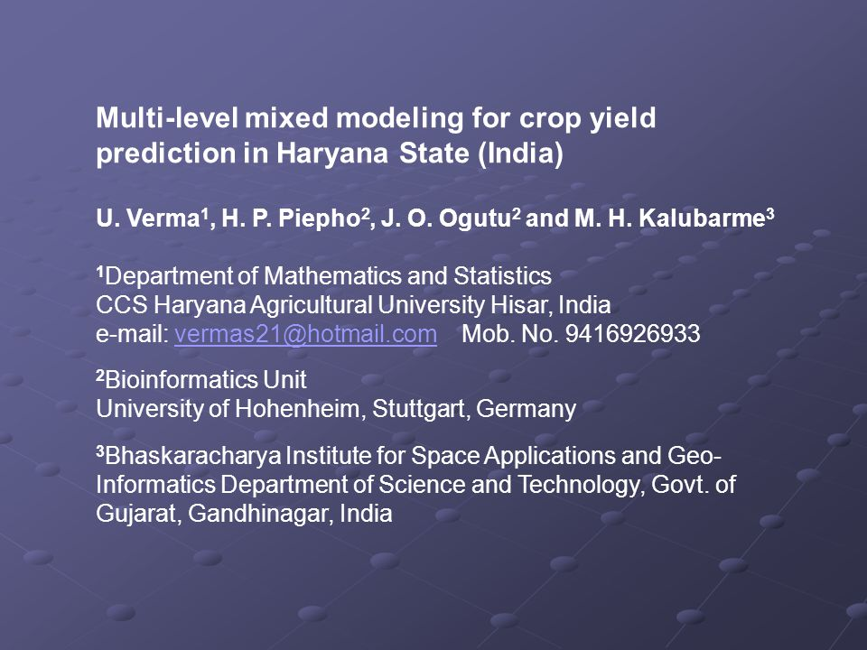 A hierarchical mixed model for crop yield estimation A hierarchical mixed model for crop yield estimation State-level Zone-level District-level State-level Zone-level District-level Regression: Time Trend: White noise: So, the linear mixed effects models with random time/weather effects at district, zone and state level with AR(1) type covariance structure were fittedfor crop yield estimation.