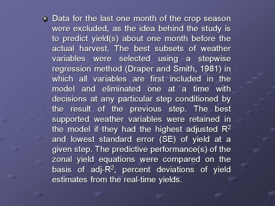 Data for the last one month of the crop season were excluded, as the idea behind the study is to predict yield(s) about one month before the actual ha