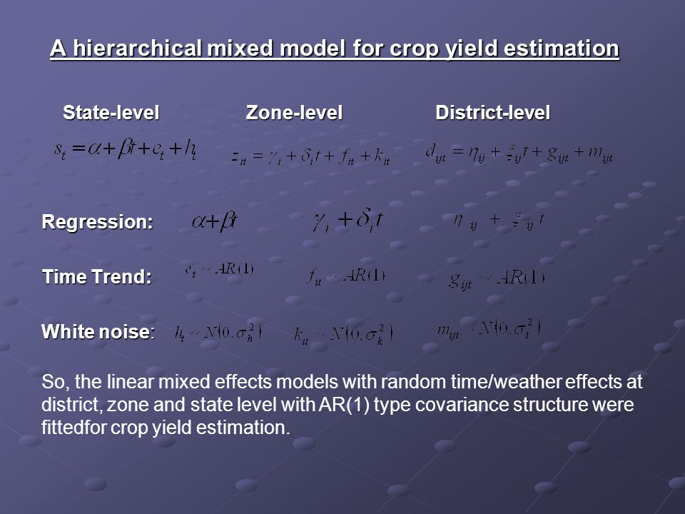 A hierarchical mixed model for crop yield estimation A hierarchical mixed model for crop yield estimation State-level Zone-level District-level State-