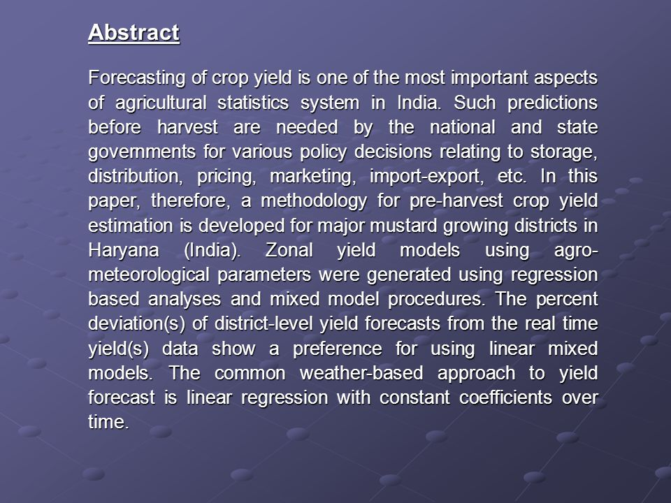 Results and Discussion Results and Discussion The objective of the agromet yield modeling was to assess the predictive accuracies of the contending models for estimating district-level crop yields and how the accuracies are influenced by grouping the districts into zones.