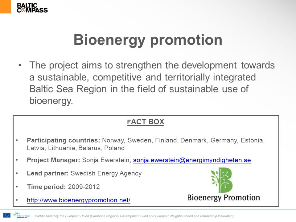 Bioenergy promotion The project aims to strengthen the development towards a sustainable, competitive and territorially integrated Baltic Sea Region in the field of sustainable use of bioenergy.