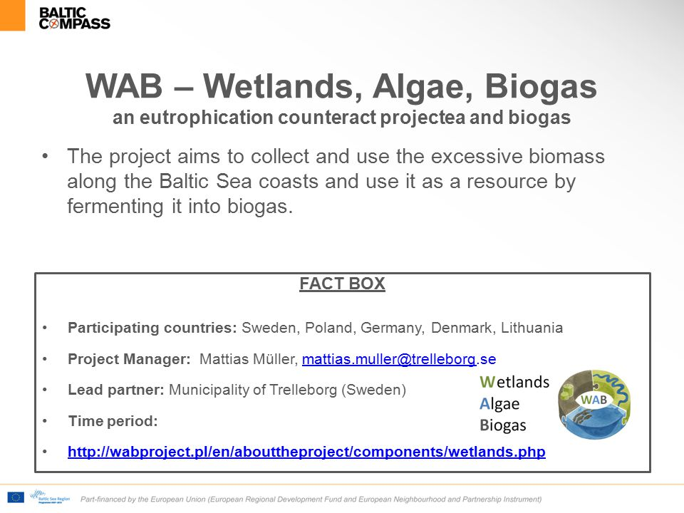 WAB – Wetlands, Algae, Biogas an eutrophication counteract projectea and biogas The project aims to collect and use the excessive biomass along the Baltic Sea coasts and use it as a resource by fermenting it into biogas.