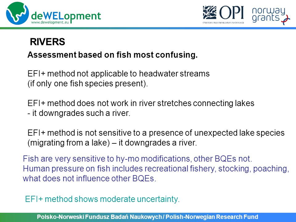 Polsko-Norweski Fundusz Badań Naukowych / Polish-Norwegian Research Fund RIVERS Assessment based on fish most confusing. EFI+ method not applicable to
