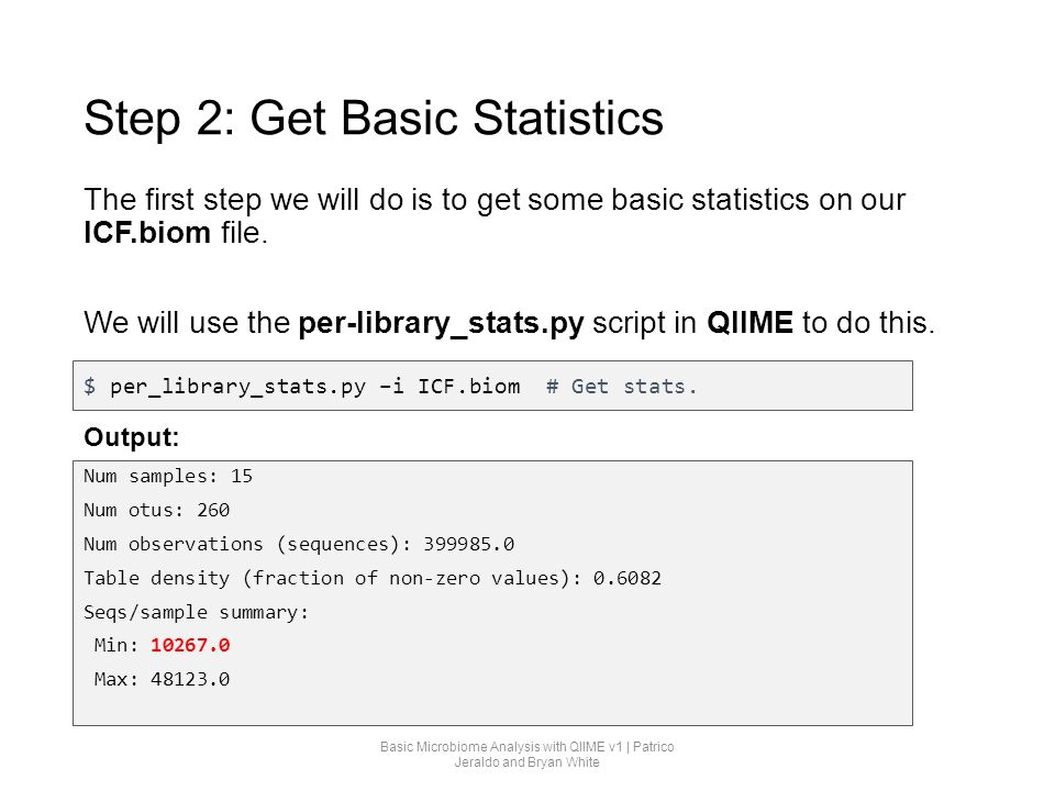 Step 2: Get Basic Statistics The first step we will do is to get some basic statistics on our ICF.biom file. We will use the per-library_stats.py scri