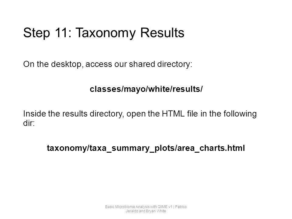 Step 11: Taxonomy Results On the desktop, access our shared directory: classes/mayo/white/results/ Inside the results directory, open the HTML file in