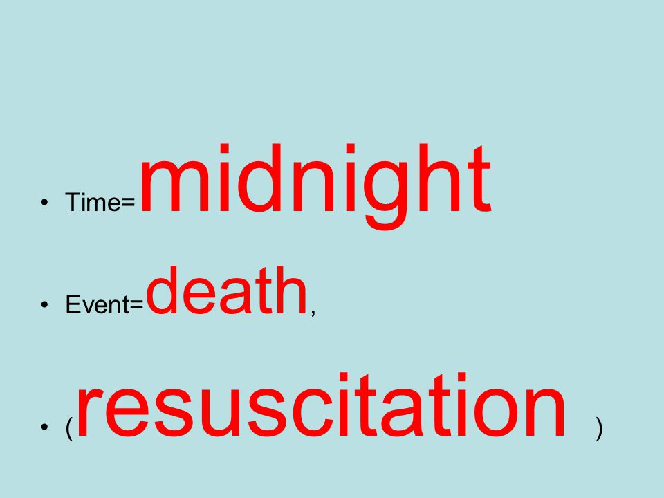Time= midnight Event= death, ( resuscitation )