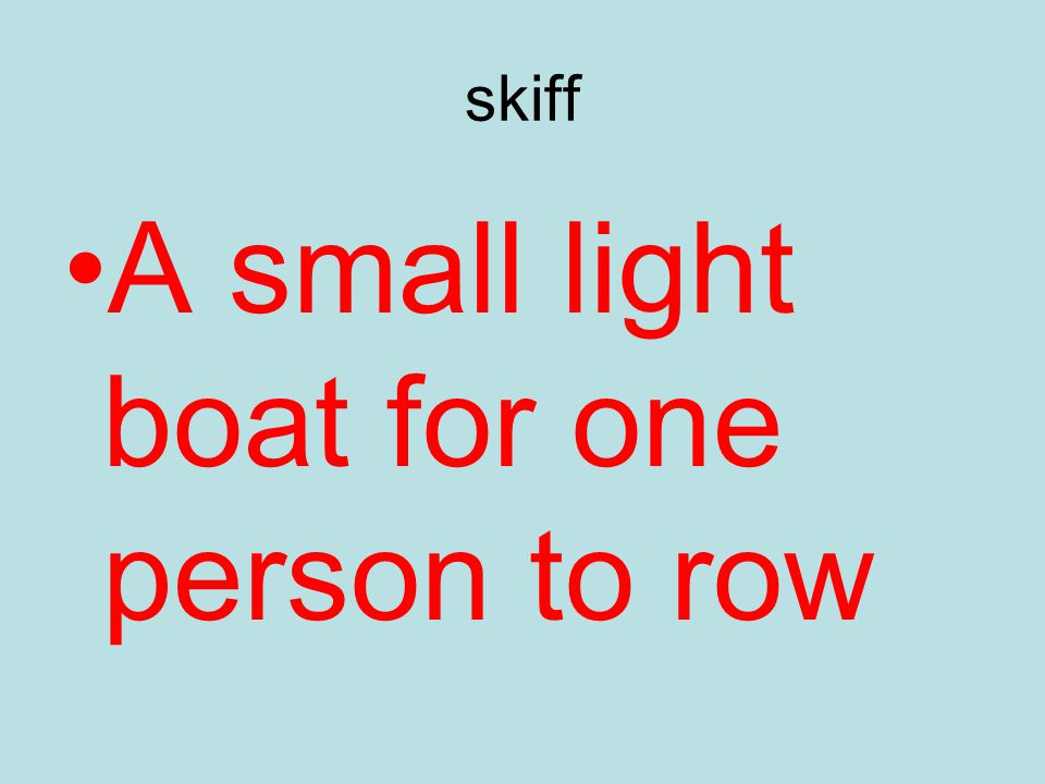 skiff A small light boat for one person to row