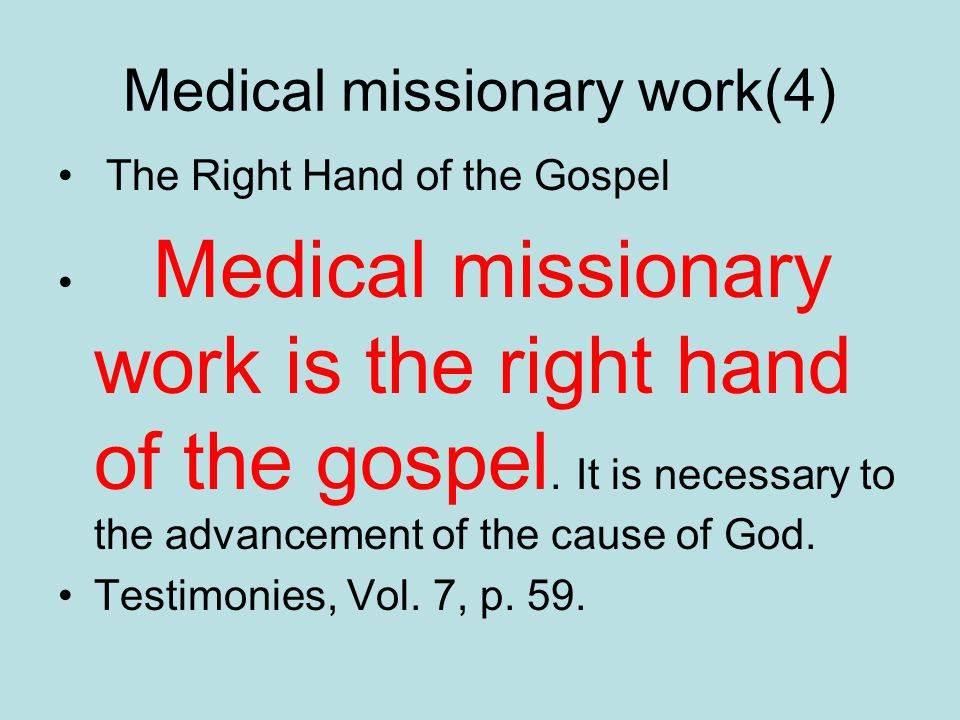 Medical missionary work(4) The Right Hand of the Gospel Medical missionary work is the right hand of the gospel.