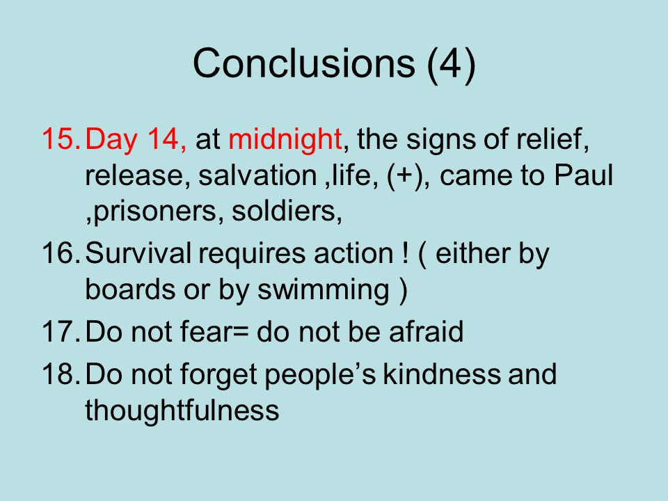 Conclusions (4) 15.Day 14, at midnight, the signs of relief, release, salvation,life, (+), came to Paul,prisoners, soldiers, 16.Survival requires action .