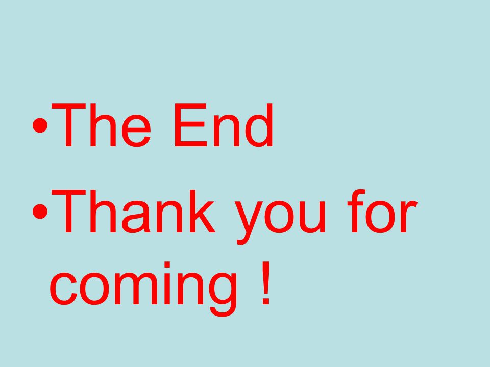The End Thank you for coming !