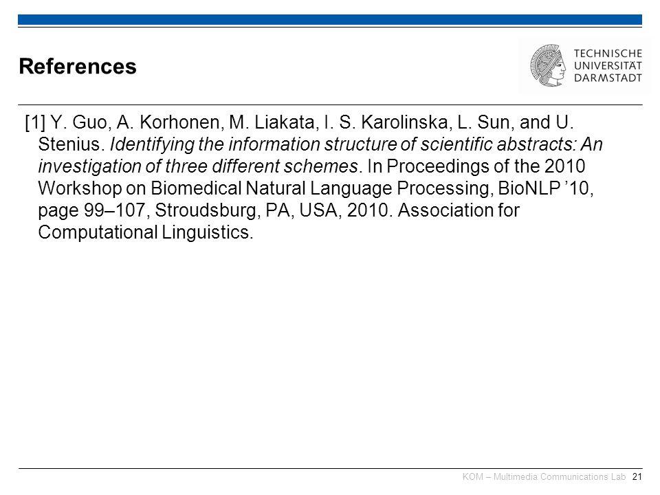 KOM – Multimedia Communications Lab21 [1] Y. Guo, A. Korhonen, M. Liakata, I. S. Karolinska, L. Sun, and U. Stenius. Identifying the information struc