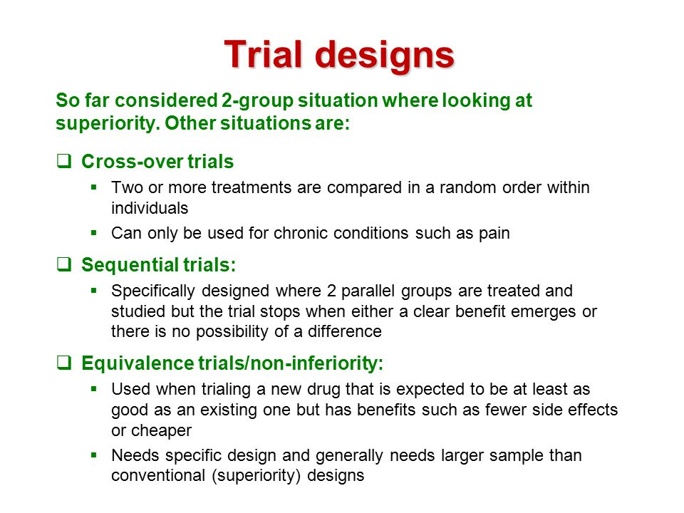 Trial designs So far considered 2-group situation where looking at superiority.